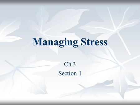 Managing Stress Ch 3 Section 1. Warm-Up Activity Myth: People should try to avoid all situations that can lead to stress. Myth: People should try to avoid.