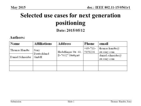 Doc.: IEEE 802.11-15/0561r1 Submission May 2015 Thomas Handte, SonySlide 1 Selected use cases for next generation positioning Date: 2015/05/12 Authors: