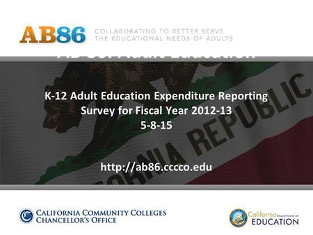 AB 86: Adult Education K-12 Adult Education Expenditure Reporting Survey for Fiscal Year 2012-13 5-8-15