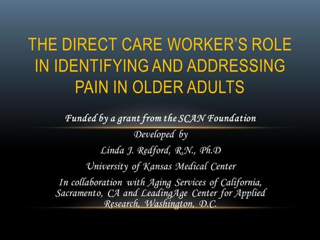 Funded by a grant from the SCAN Foundation Developed by Linda J. Redford, R.N., Ph.D University of Kansas Medical Center In collaboration with Aging Services.