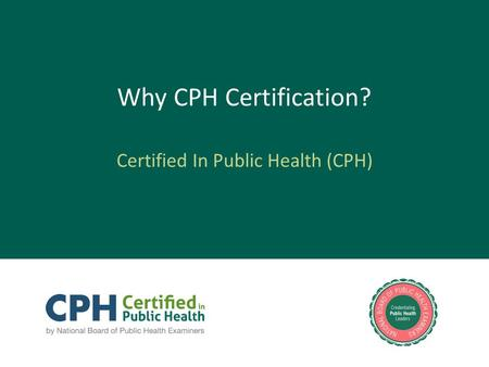 Why CPH Certification? Certified In Public Health (CPH)