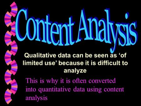 Qualitative data can be seen as 'of limited use' because it is difficult to analyze This is why it is often converted into quantitative data using content.