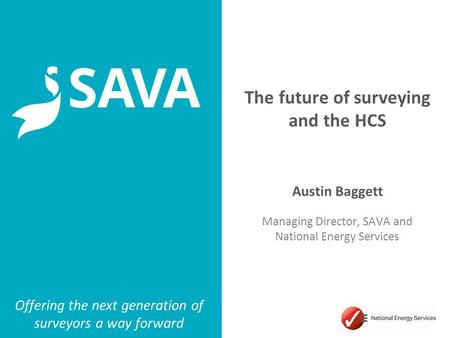 Part of National Energy Services The future of surveying and the HCS Austin Baggett Managing Director, SAVA and National Energy Services Offering the next.