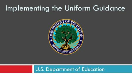 Implementing the Uniform Guidance U.S. Department of Education.