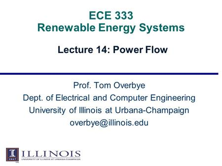 ECE 333 Renewable Energy Systems Lecture 14: Power Flow Prof. Tom Overbye Dept. of Electrical and Computer Engineering University of Illinois at Urbana-Champaign.
