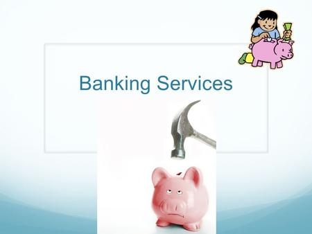 "Banking Services. Materials Needed Story 9-1 ""Banking Services"""