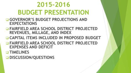 2015-2016 BUDGET PRESENTATION  GOVERNOR'S BUDGET PROJECTIONS AND EXPECTATIONS  FAIRFIELD AREA SCHOOL DISTRICT PROJECTED REVENUES, MILLAGE, AND INDEX.