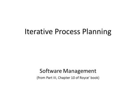 Iterative Process Planning Software Management (from Part III, Chapter 10 of Royce' book)