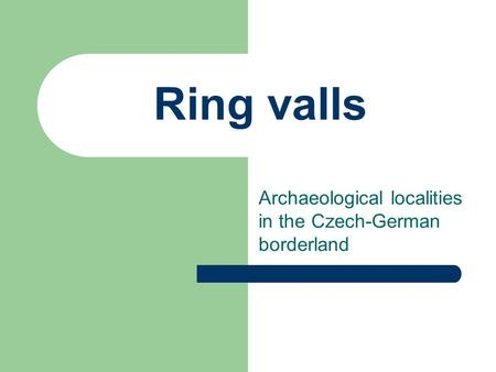 Ring valls Archaeological localities in the Czech-German borderland.