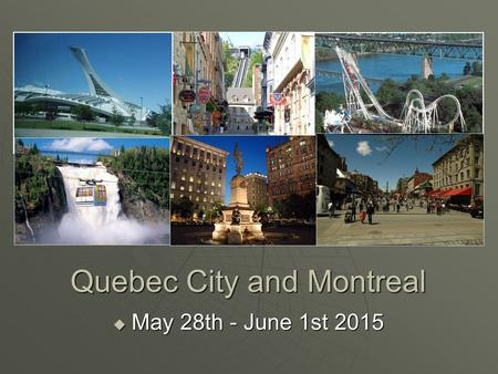 Quebec City and Montreal  May 28th - June 1st 2015.