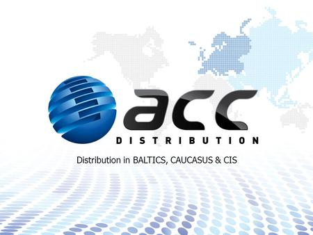 Distribution in BALTICS, CAUCASUS & CIS. Company profile ACC Distribution Development Product Categories E-commerce Vendors Portfolio Financial Indicators.
