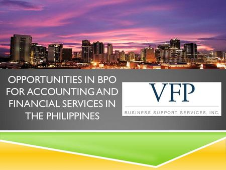 OPPORTUNITIES IN BPO FOR ACCOUNTING AND FINANCIAL SERVICES IN THE PHILIPPINES.