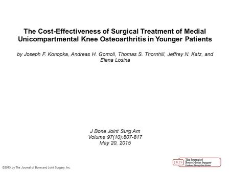 The Cost-Effectiveness of Surgical Treatment of Medial Unicompartmental Knee Osteoarthritis in Younger Patients by Joseph F. Konopka, Andreas H. Gomoll,