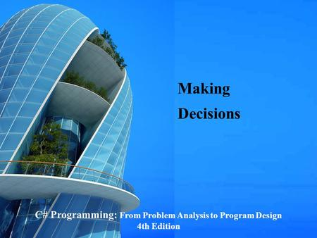 C# Programming: From Problem Analysis to Program Design1 5 Making Decisions C# Programming: From Problem Analysis to Program Design 4th Edition.