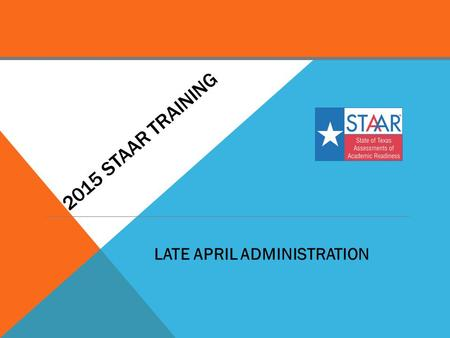 2015 STAAR training LATE APRIL ADMINISTRATION.