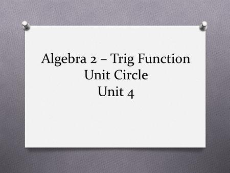 Algebra 2 – Trig Function Unit Circle Unit 4. Purpose Standards Learning Progression Lesson Agenda Getting Ready for the Lesson (Resources and Tips) Vocabulary.