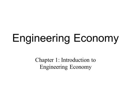 Chapter 1: Introduction to Engineering Economy