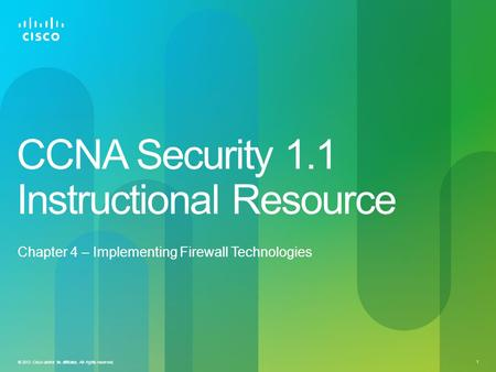 © 2012 Cisco and/or its affiliates. All rights reserved. 1 CCNA Security 1.1 Instructional Resource Chapter 4 – Implementing Firewall Technologies.