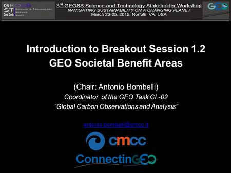 "Introduction to Breakout Session 1.2 GEO Societal Benefit Areas (Chair: Antonio Bombelli) Coordinator of the GEO Task CL-02 ""Global Carbon Observations."