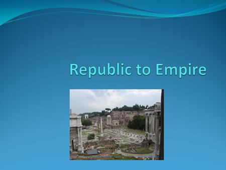 Republic to Empire.