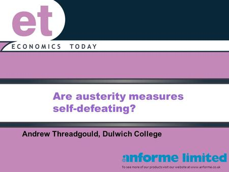 Are austerity measures self-defeating? To see more of our products visit our website at www.anforme.co.uk Andrew Threadgould, Dulwich College.
