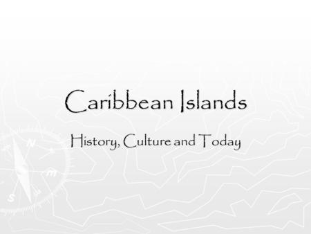 Caribbean Islands History, Culture and Today. History ► When Columbus discovered America, he actually discovered he Caribbean Islands. Today, these islands.