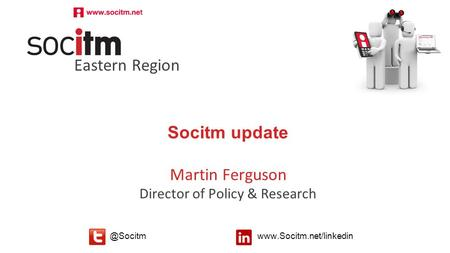 Follow  Socitm update Martin Ferguson Director of Policy & Research Eastern Region.