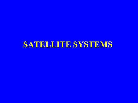 SATELLITE SYSTEMS Satellite Communications Based on microwave transmission Satellite communication systems consist of ground-based or earth stations.