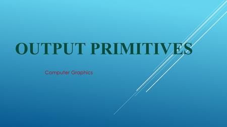 Output Primitives Computer Graphics.