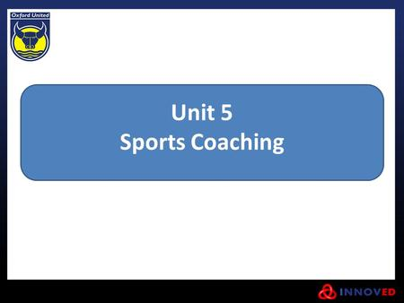 Unit 5 Sports Coaching. Topic 1 Know the roles, responsibilities and skills of sports coaches Topic 2 Know the techniques used by coaches to improve the.
