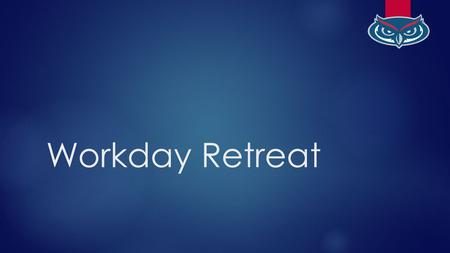 Workday Retreat. Welcome THURSDAY APRIL 16 TH : HUMAN CAPITAL MANAGEMENT.