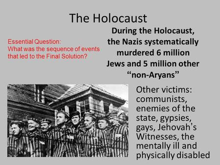 "The Holocaust During the Holocaust, the Nazis systematically murdered 6 million Jews and 5 million other ""non-Aryans"" Other victims: communists, enemies."