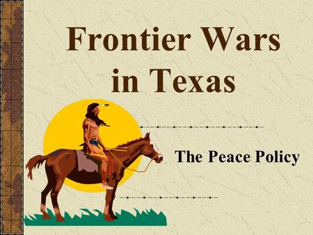Frontier Wars in Texas The Peace Policy.