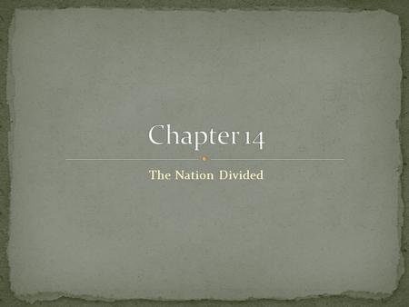 Chapter 14 The Nation Divided.