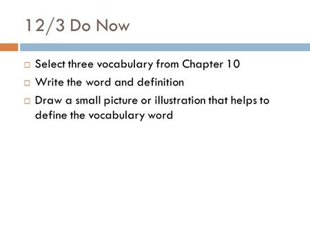 12/3 Do Now Select three vocabulary from Chapter 10