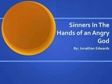 Sinners In The Hands of an Angry God By: Jonathan Edwards.