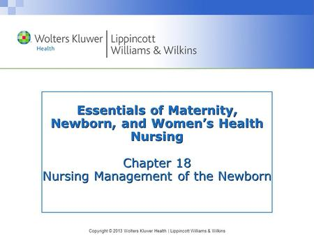 Copyright © 2013 Wolters Kluwer Health | Lippincott Williams & Wilkins Essentials of Maternity, Newborn, and Women's Health Nursing Chapter 18 Nursing.