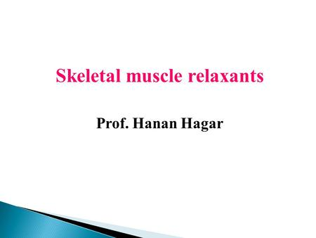 Skeletal muscle relaxants Prof. Hanan Hagar. Skeletal muscle relaxants Are drugs used to induce muscle relaxation Classification  Peripherally acting.