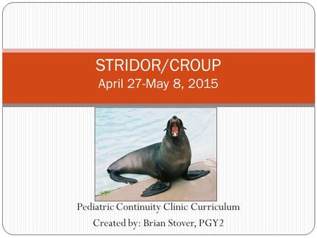 STRIDOR/CROUP April 27-May 8, 2015
