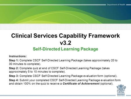 Clinical Services Capability Framework v3.2 Self-Directed Learning Package Instructions: Step 1: Complete CSCF Self-Directed Learning Package (takes approximately.