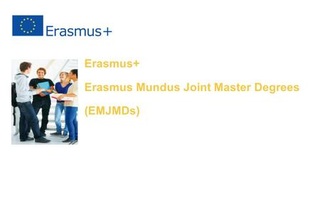 1 Erasmus+ Erasmus Mundus Joint Master Degrees (EMJMDs) N.N. EACEA – Unit A.3 Name of the Event Place & date of the event.