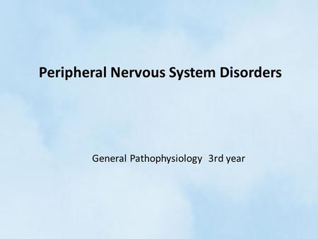 Peripheral Nervous System Disorders General Pathophysiology 3rd year.