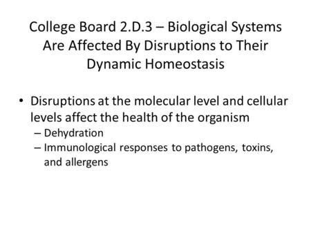 College Board 2.D.3 – Biological Systems Are Affected By Disruptions to Their Dynamic Homeostasis Disruptions at the molecular level and cellular levels.