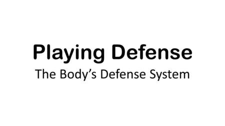 Playing Defense The Body's Defense System. External Defenses.