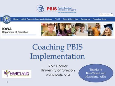 Coaching PBIS Implementation Coaching PBIS Implementation Rob Horner University of Oregon www.pbis. org Thanks to Bess Wood and Heartland AEA.