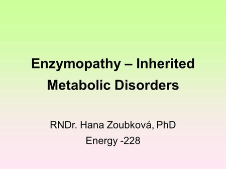 Enzymopathy – Inherited Metabolic Disorders RNDr