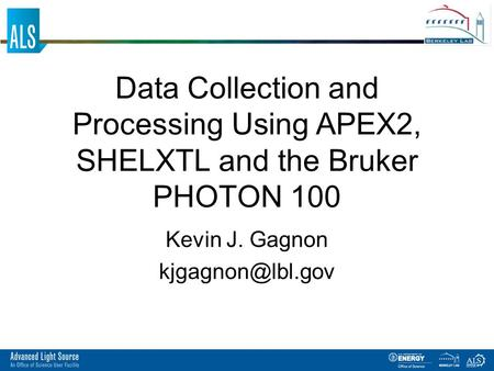 Data Collection and Processing Using APEX2, SHELXTL and the Bruker PHOTON 100 Kevin J. Gagnon