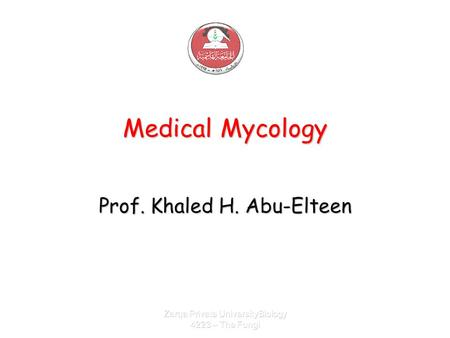 Zarqa Private UniversityBiology 4223 – The Fungi Medical Mycology Prof. Khaled H. Abu-Elteen.