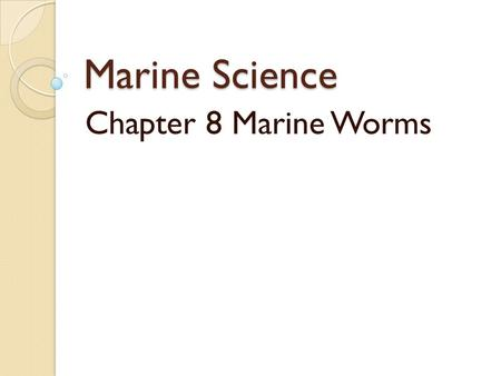 Marine Science Chapter 8 Marine Worms.