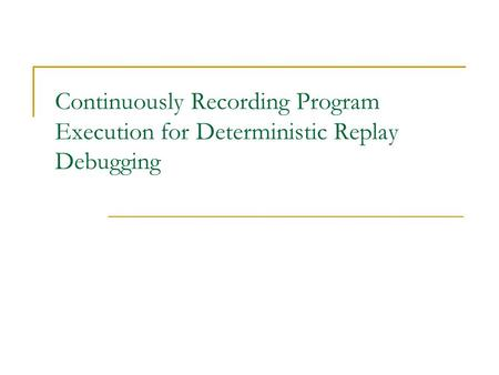 Continuously Recording Program Execution for Deterministic Replay Debugging.